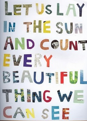 Quote Let Us Lay In The Sun and Count Every Beautiful Thing We Can See via Neutral Milk Hotel