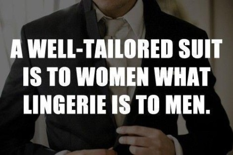 Quote A well tailored suit is to women, what lingerie is to men